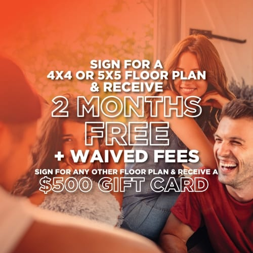 Sign for a 4x4 or 5x5 floorplan & receive 2 mnths free + waived fees sign for any other floor plan & receive a $500 gift card